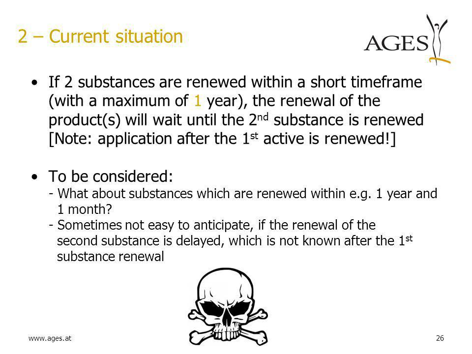 www.ages.at26 2 – Current situation If 2 substances are renewed within a short timeframe (with a maximum of 1 year), the renewal of the product(s) wil