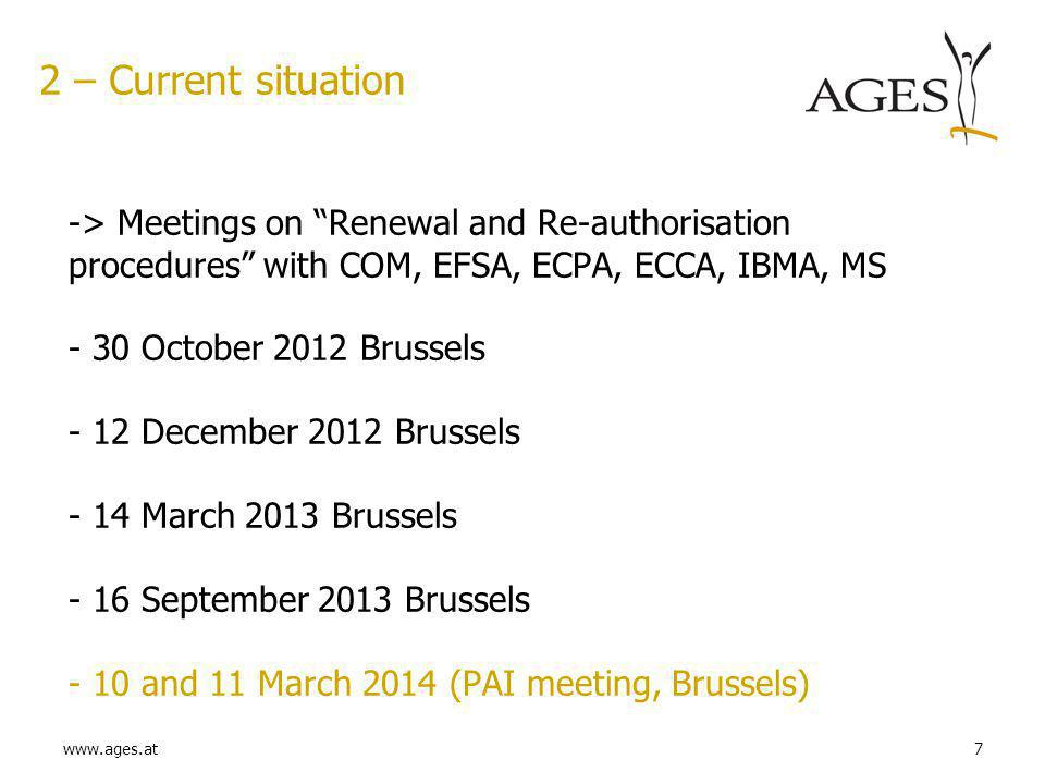 "www.ages.at7 2 – Current situation -> Meetings on ""Renewal and Re-authorisation procedures"" with COM, EFSA, ECPA, ECCA, IBMA, MS - 30 October 2012 Bru"