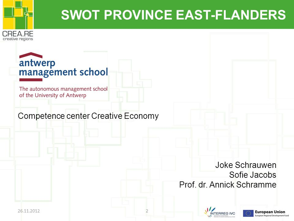 SWOT PROVINCE EAST-FLANDERS Competence center Creative Economy Joke Schrauwen Sofie Jacobs Prof.
