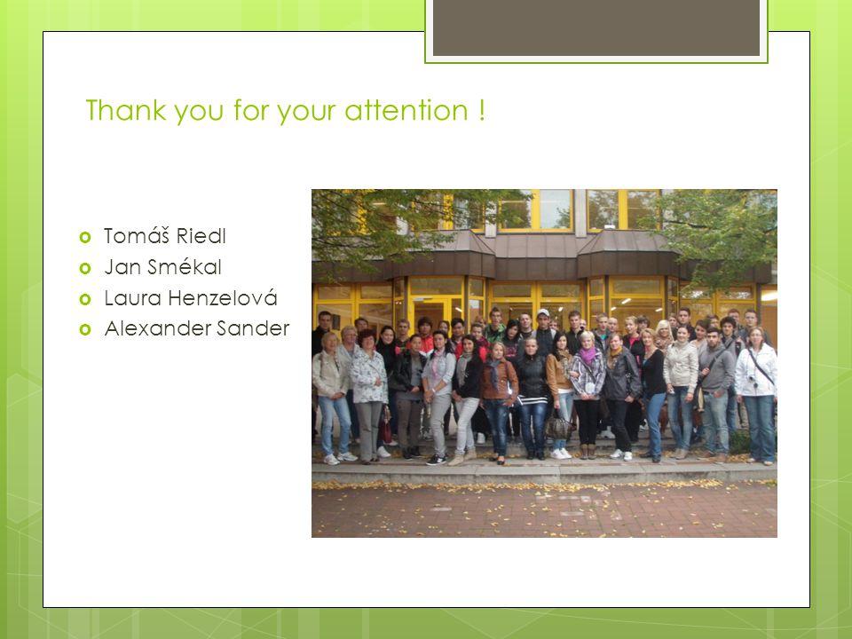 Thank you for your attention !  Tomáš Riedl  Jan Smékal  Laura Henzelová  Alexander Sander