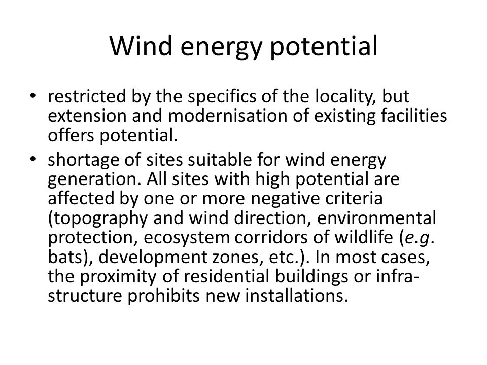 Wind energy potential restricted by the specifics of the locality, but extension and modernisation of existing facilities offers potential.