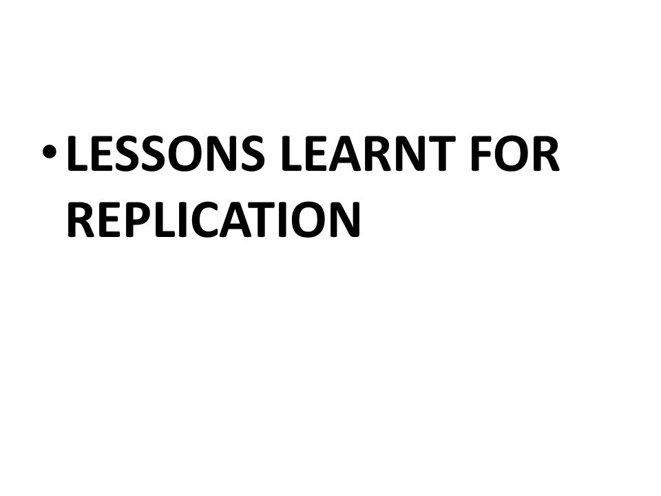 LESSONS LEARNT FOR REPLICATION