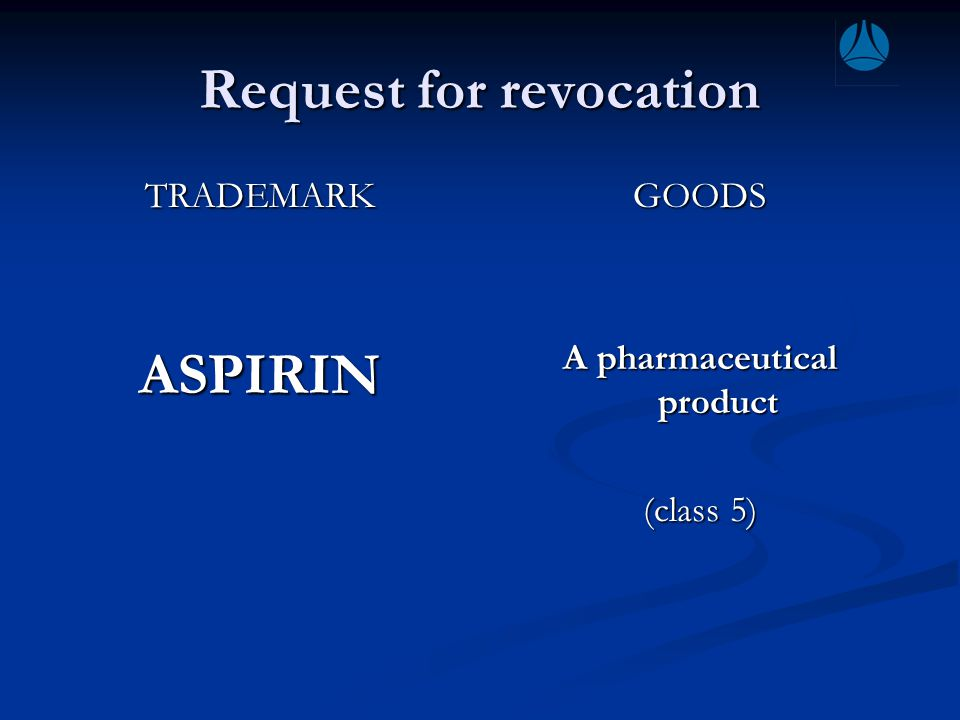 Request for revocation TRADEMARKASPIRIN GOODS A pharmaceutical product (class 5)
