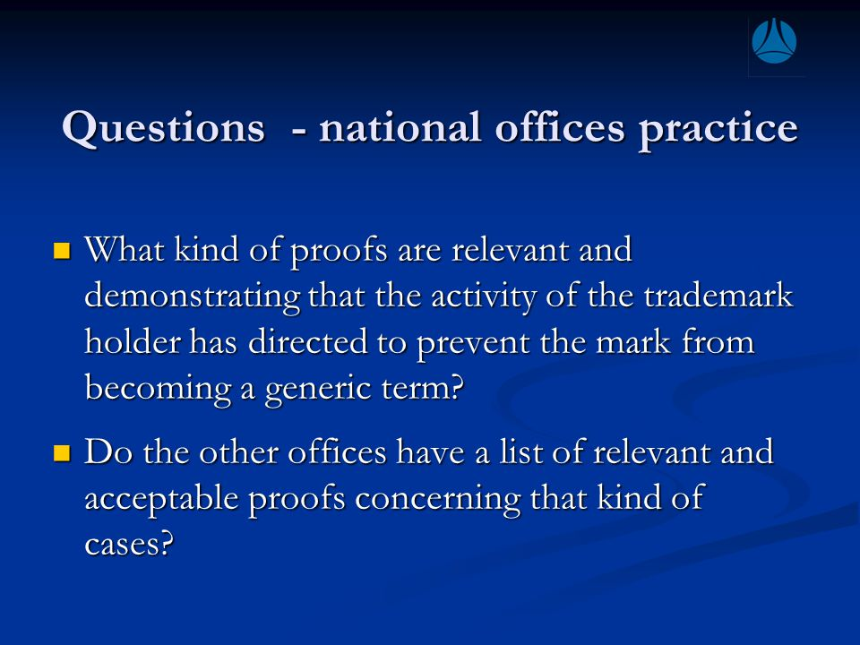 Questions - national offices practice What kind of proofs are relevant and demonstrating that the activity of the trademark holder has directed to prevent the mark from becoming a generic term.