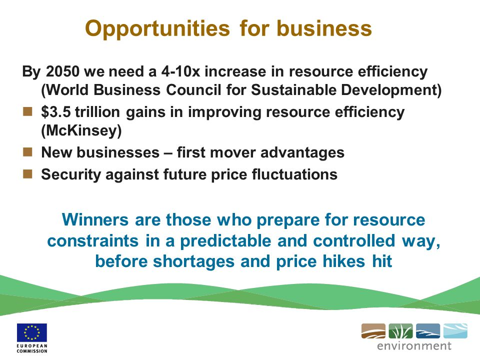 Opportunities for business By 2050 we need a 4-10x increase in resource efficiency (World Business Council for Sustainable Development) $3.5 trillion