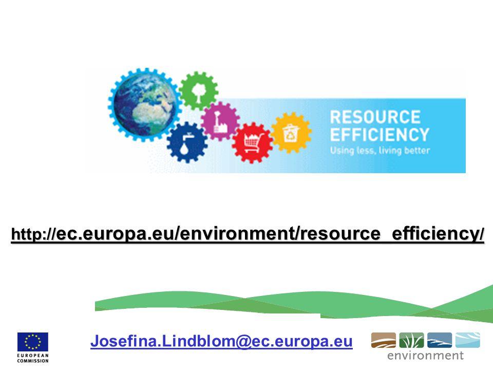 http:// ec.europa.eu/environment/resource_efficiency / Josefina.Lindblom@ec.europa.eu