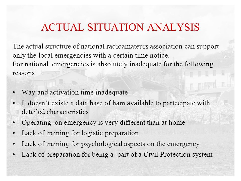 ACTUAL SITUATION ANALYSIS The actual structure of national radioamateurs association can support only the local emergencies with a certain time notice.