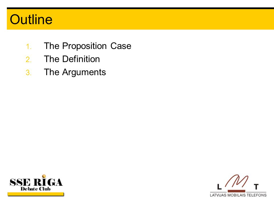 Outline 1. The Proposition Case 2. The Definition 3. The Arguments