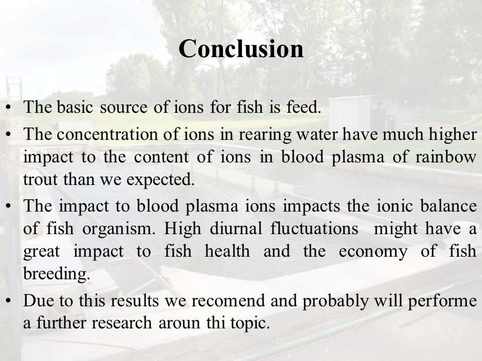 Conclusion The basic source of ions for fish is feed.