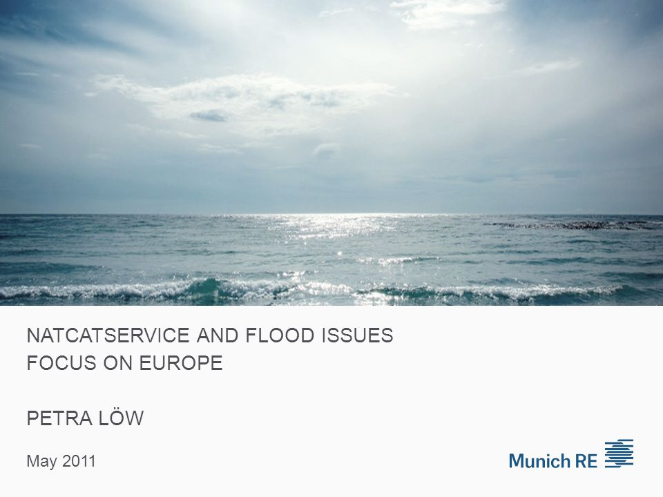 with flood control T = 6 h  no surface flooding  people feel safe, do not undertake precautionary measures Natural catastrophes in Europe 1980 – 2010 An insurance perspective of flood events NatCatSERVICE © 2011 Münchener Rückversicherungs-Gesellschaft, Geo Risks Research, NatCatSERVICE – As at May 2011
