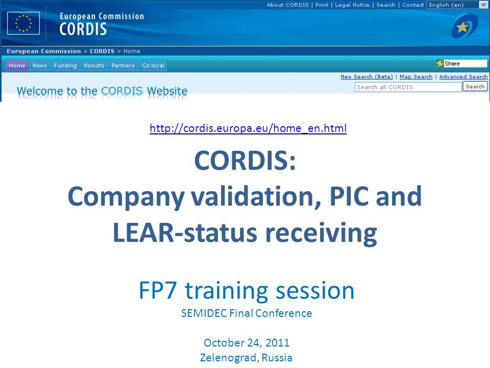 CORDIS: Company validation, PIC and LEAR-status receiving   FP7 training session SEMIDEC Final Conference October 24, 2011 Zelenograd, Russia