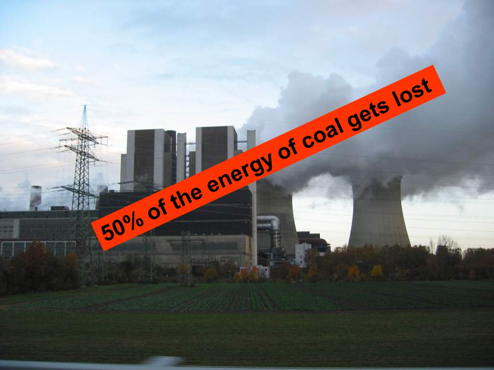 26 50% of the energy of coal gets lost