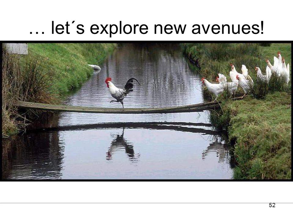 52 … let´s explore new avenues!
