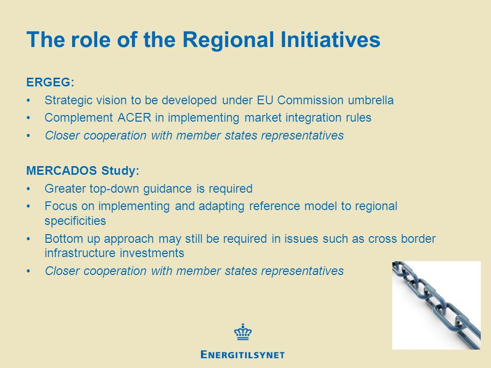The role of the Regional Initiatives ERGEG: Strategic vision to be developed under EU Commission umbrella Complement ACER in implementing market integration rules Closer cooperation with member states representatives MERCADOS Study: Greater top-down guidance is required Focus on implementing and adapting reference model to regional specificities Bottom up approach may still be required in issues such as cross border infrastructure investments Closer cooperation with member states representatives