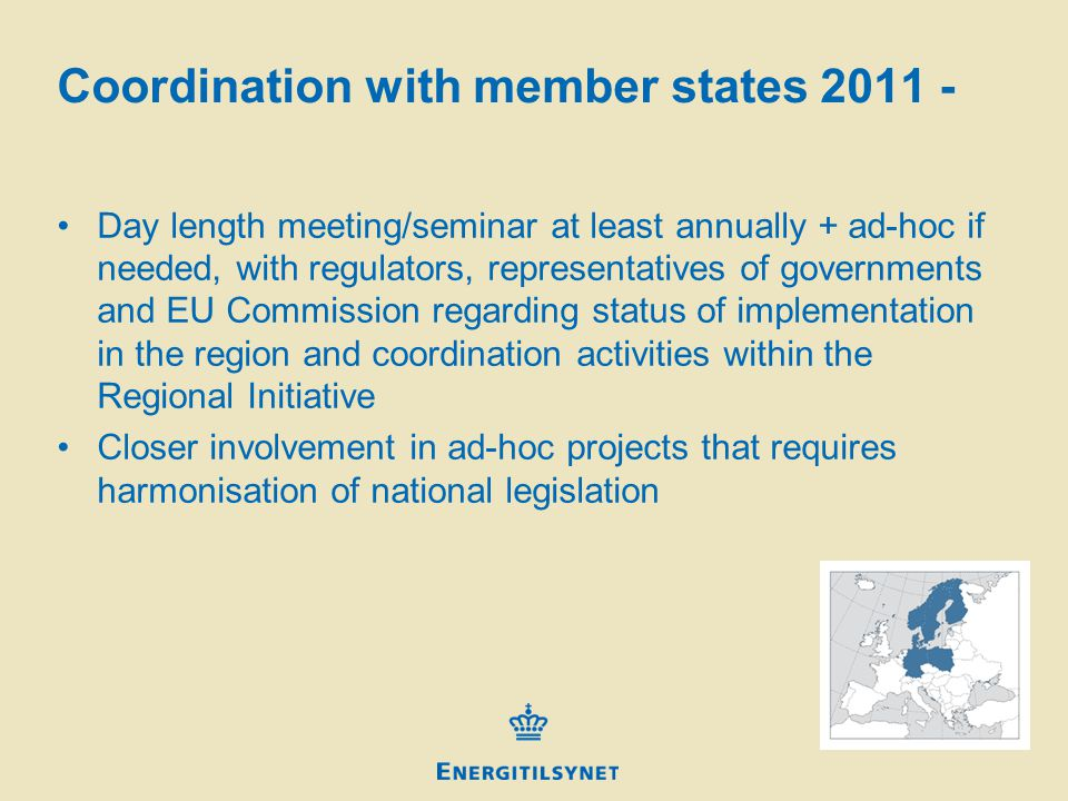 Coordination with member states 2011 - Day length meeting/seminar at least annually + ad-hoc if needed, with regulators, representatives of governments and EU Commission regarding status of implementation in the region and coordination activities within the Regional Initiative Closer involvement in ad-hoc projects that requires harmonisation of national legislation
