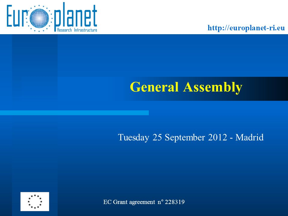 http://europlanet-ri.eu General Assembly Tuesday 25 September 2012 - Madrid EC Grant agreement n° 228319