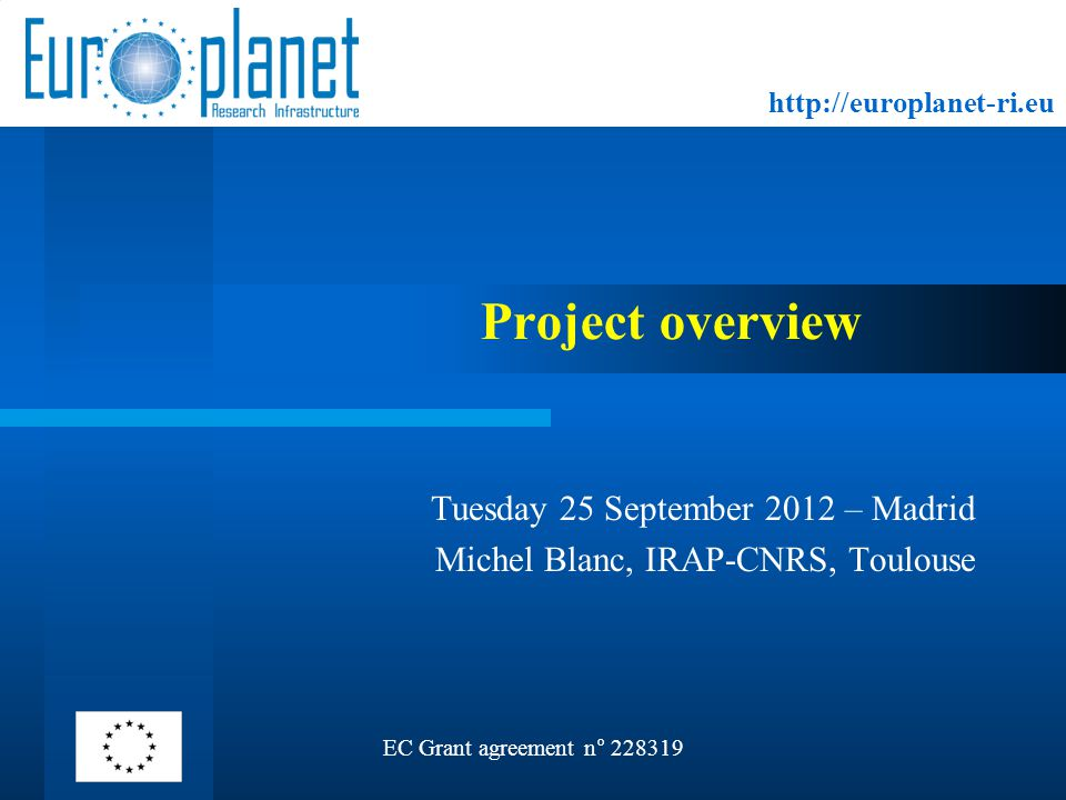 http://europlanet-ri.eu Project overview EC Grant agreement n° 228319 Tuesday 25 September 2012 – Madrid Michel Blanc, IRAP-CNRS, Toulouse