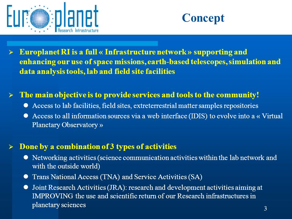 Key figures  4 year project  EU funding: € 6 000 000  27 consortium members 47 laboratories 231 persons 16 countries  Many more associate contributors (61 institutes) and users  A service to the European planetary science community, and beyond.