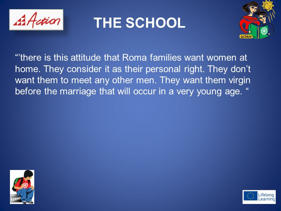 "THE SCHOOL ""'there is this attitude that Roma families want women at home. They consider it as their personal right. They don't want them to meet any"