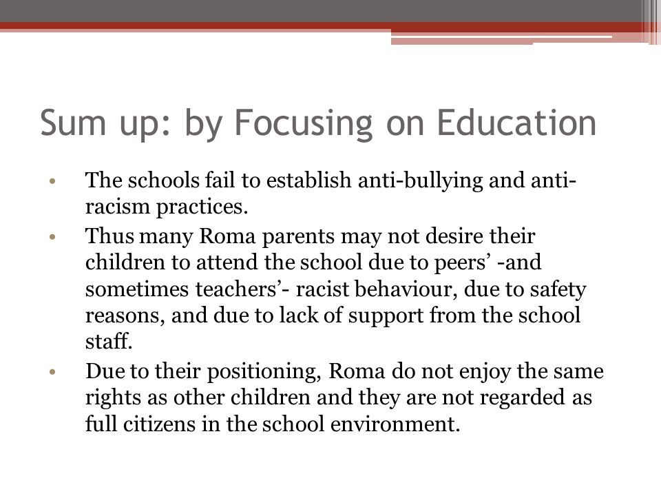 Sum up: by Focusing on Education The schools fail to establish anti-bullying and anti- racism practices.