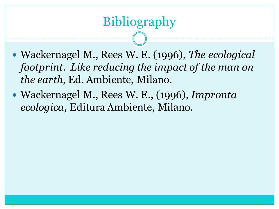 Bibliography Wackernagel M., Rees W.E. (1996), The ecological footprint.