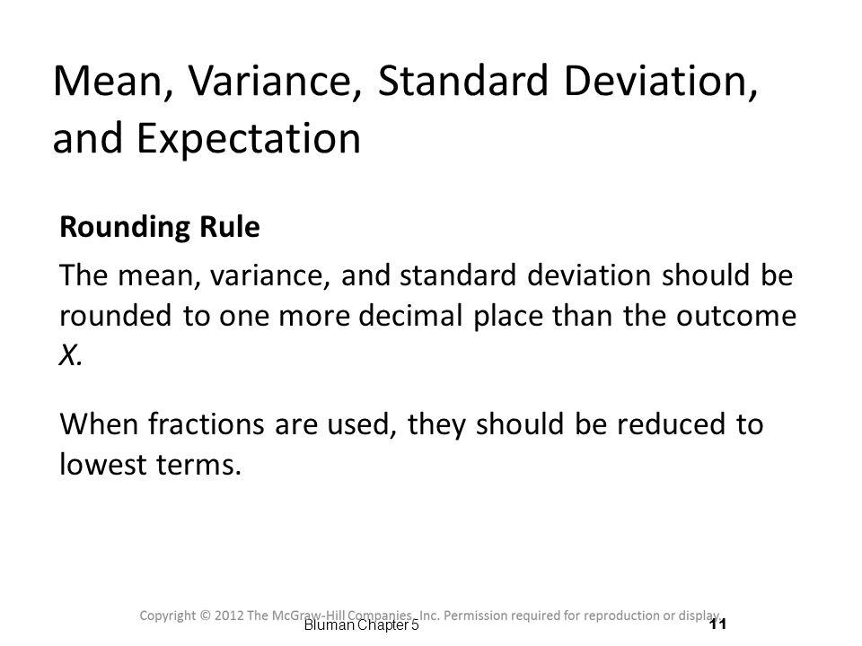 Rounding Rule The mean, variance, and standard deviation should be rounded to one more decimal place than the outcome X.