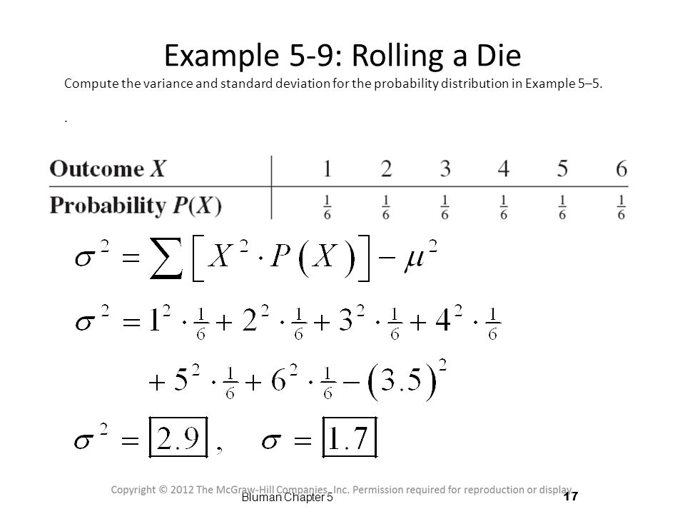 Example 5-9: Rolling a Die Compute the variance and standard deviation for the probability distribution in Example 5–5.. 17 Bluman Chapter 5