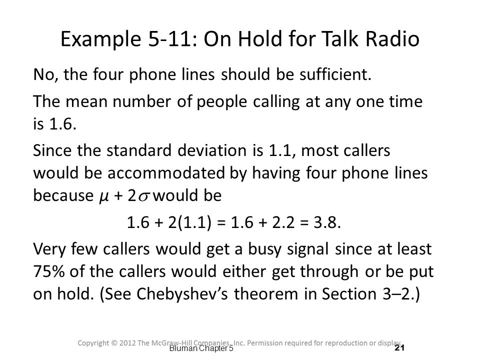 Example 5-11: On Hold for Talk Radio No, the four phone lines should be sufficient. The mean number of people calling at any one time is 1.6. Since th