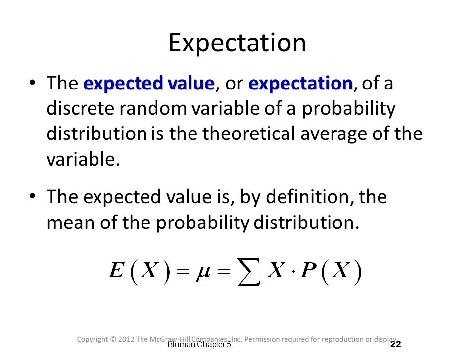 Expectation expected value expectation The expected value, or expectation, of a discrete random variable of a probability distribution is the theoretical average of the variable.