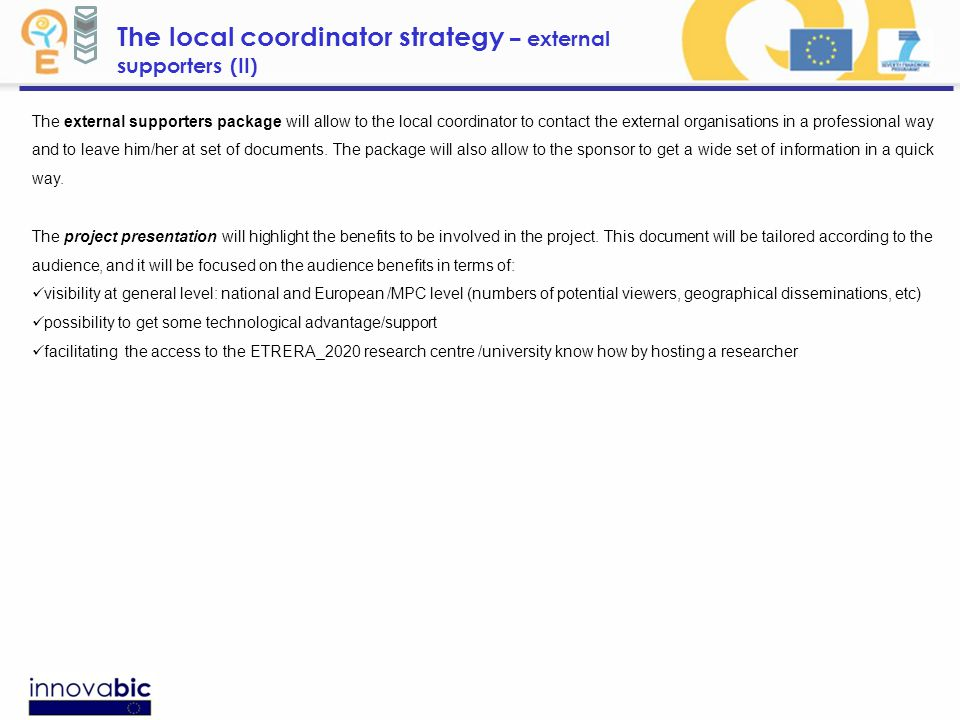 The local coordinator strategy – external supporters (II) The external supporters package will allow to the local coordinator to contact the external