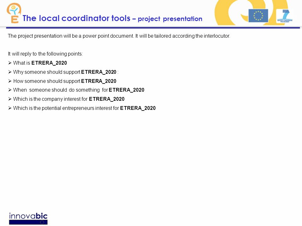 The local coordinator tools – project presentation The project presentation will be a power point document.