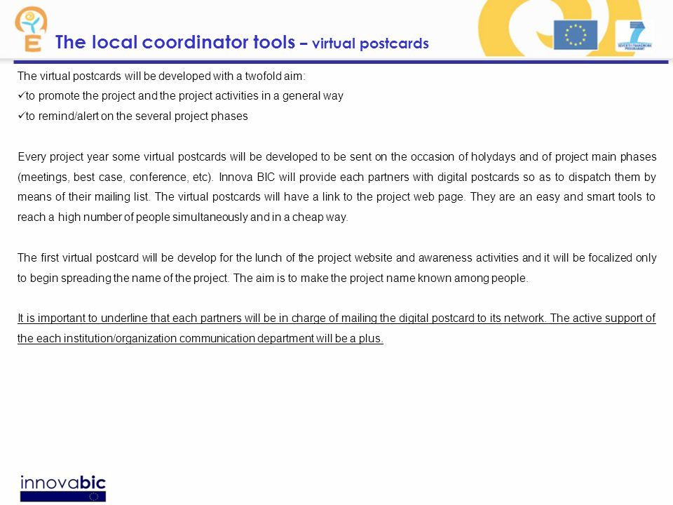 The local coordinator tools – virtual postcards The virtual postcards will be developed with a twofold aim: to promote the project and the project activities in a general way to remind/alert on the several project phases Every project year some virtual postcards will be developed to be sent on the occasion of holydays and of project main phases (meetings, best case, conference, etc).