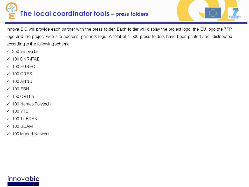 The local coordinator tools – press folders Innova BIC will provide each partner with the press folder.