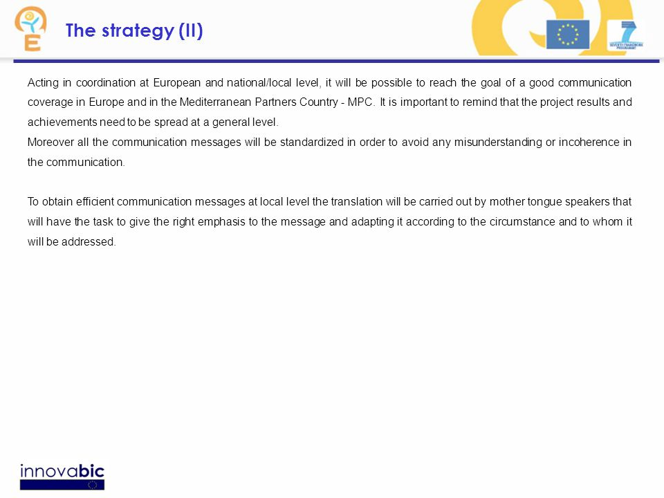 The strategy (II) Acting in coordination at European and national/local level, it will be possible to reach the goal of a good communication coverage