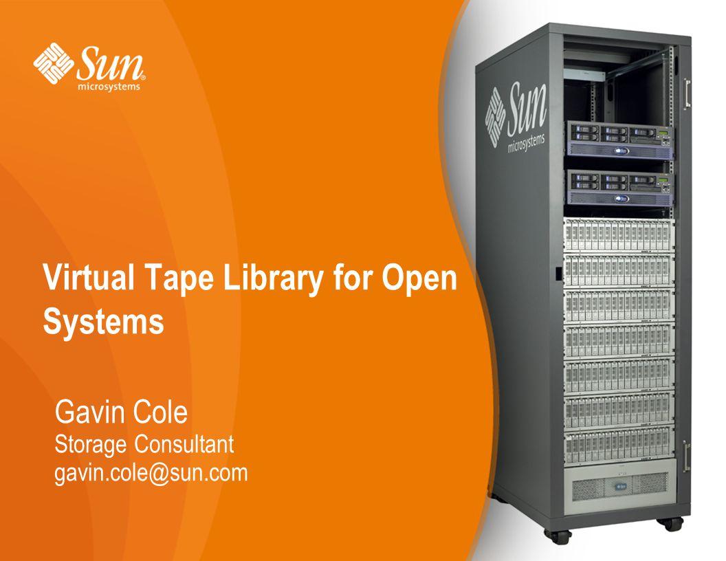 Page 1 Virtual Tape Library for Open Systems Gavin Cole Storage Consultant gavin.cole@sun.com