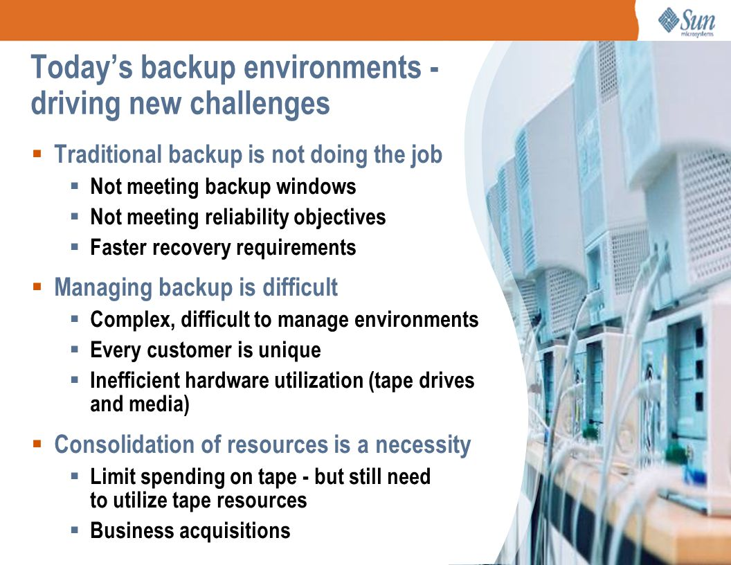 Page 2 Today's backup environments - driving new challenges  Traditional backup is not doing the job  Not meeting backup windows  Not meeting relia