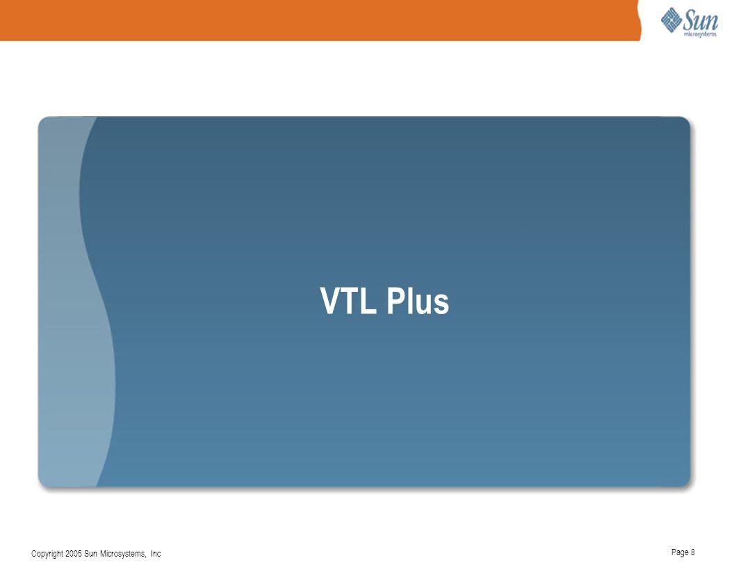 Page 8 Copyright 2005 Sun Microsystems, Inc VTL Plus