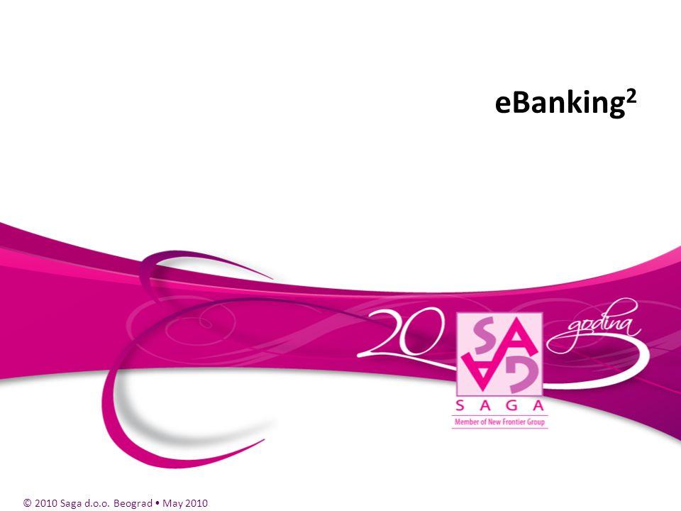 © 2010 Saga d.o.o. Beograd May 2010 eBanking 2