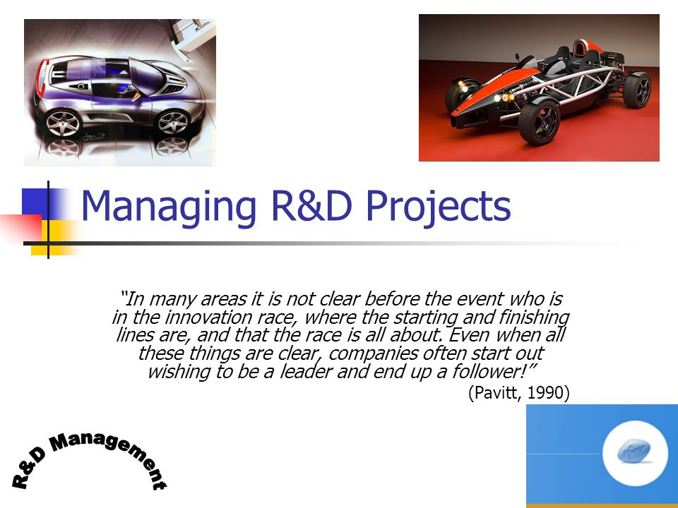 "P Trott R&D Mgt slide 1 Managing R&D Projects ""In many areas it is not clear before the event who is in the innovation race, where the starting and fi"