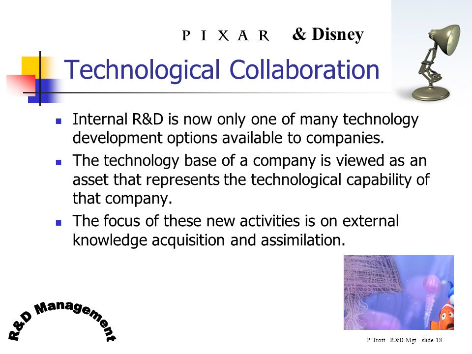 P Trott R&D Mgt slide 18 & Disney Technological Collaboration Internal R&D is now only one of many technology development options available to compani