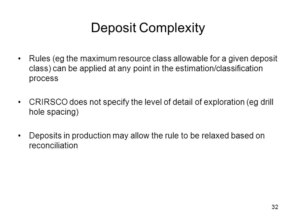 32 Deposit Complexity Rules (eg the maximum resource class allowable for a given deposit class) can be applied at any point in the estimation/classifi