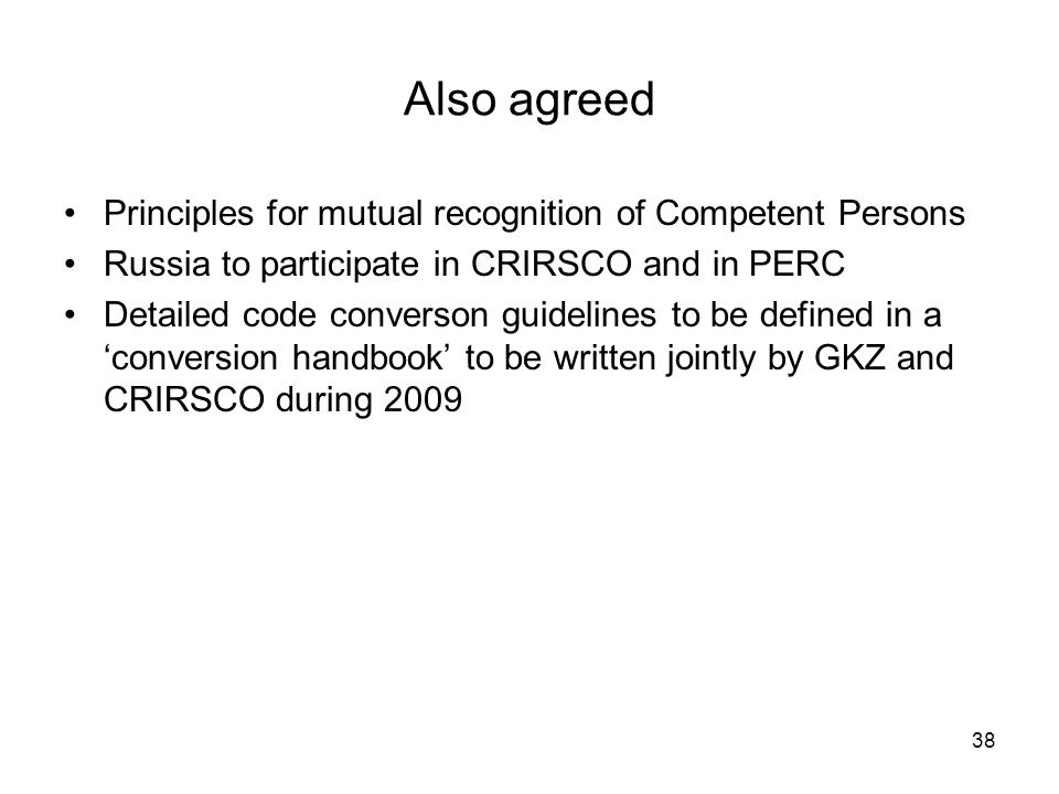 Also agreed Principles for mutual recognition of Competent Persons Russia to participate in CRIRSCO and in PERC Detailed code converson guidelines to