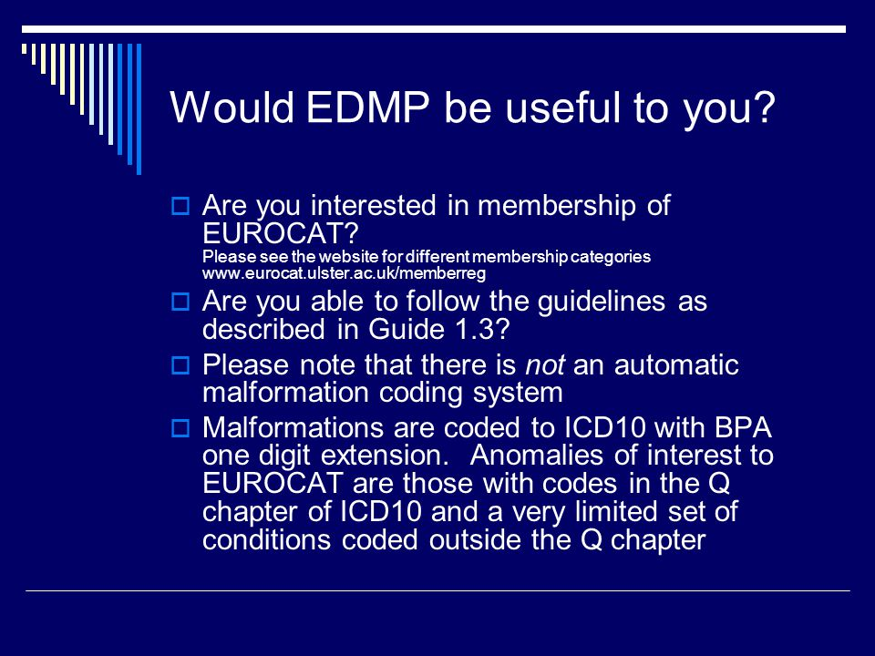 Would EDMP be useful to you.  Are you interested in membership of EUROCAT.