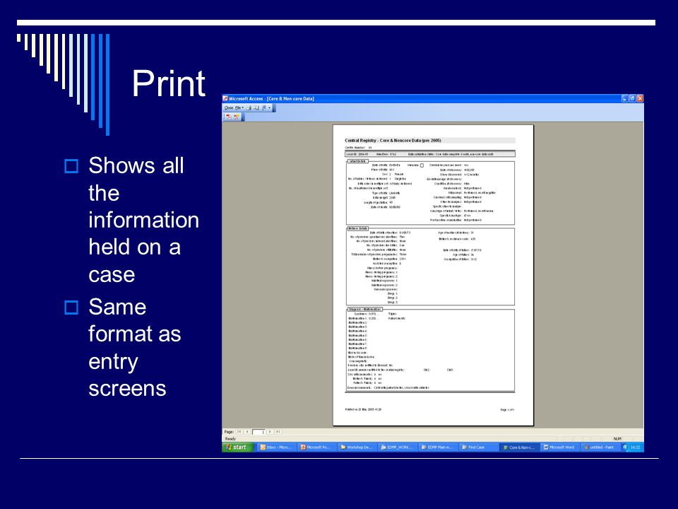 Print  Shows all the information held on a case  Same format as entry screens