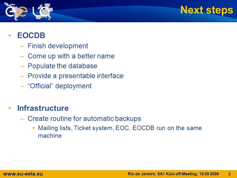 www.eu-eela.eu Rio de Janeiro, SA1 Kick-off-Meeting, 18.09.2008 3 Next steps EOCDB –Finish development –Come up with a better name –Populate the datab