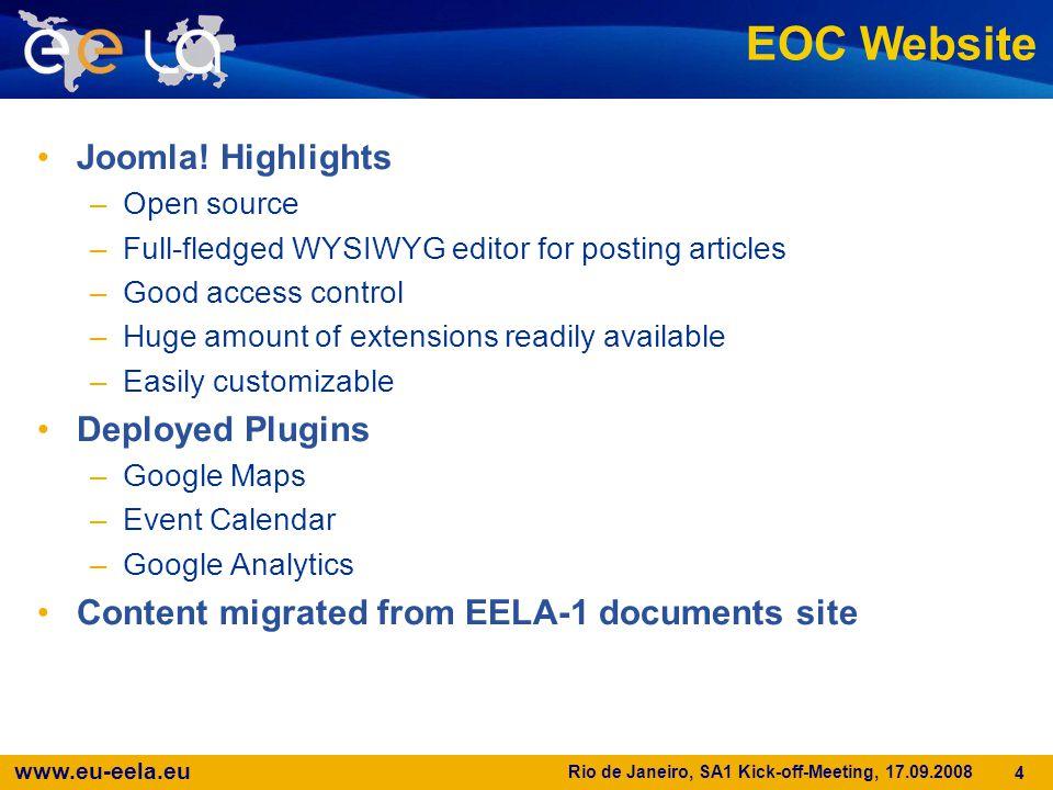 www.eu-eela.eu Rio de Janeiro, SA1 Kick-off-Meeting, 17.09.2008 15 Links SA1 Services –http://eventum.eu-eela.eu/http://eventum.eu-eela.eu/ –http://eoc.eu-eela.eu/http://eoc.eu-eela.eu/ –http://eocdb.eu-eela.eu/http://eocdb.eu-eela.eu/ Tech references –http://www.codeigniter.com/http://www.codeigniter.com/ –http://www.joomla.org/http://www.joomla.org/ –http://extensions.joomla.org/http://extensions.joomla.org/ –http://eventum.mysql.org/http://eventum.mysql.org/