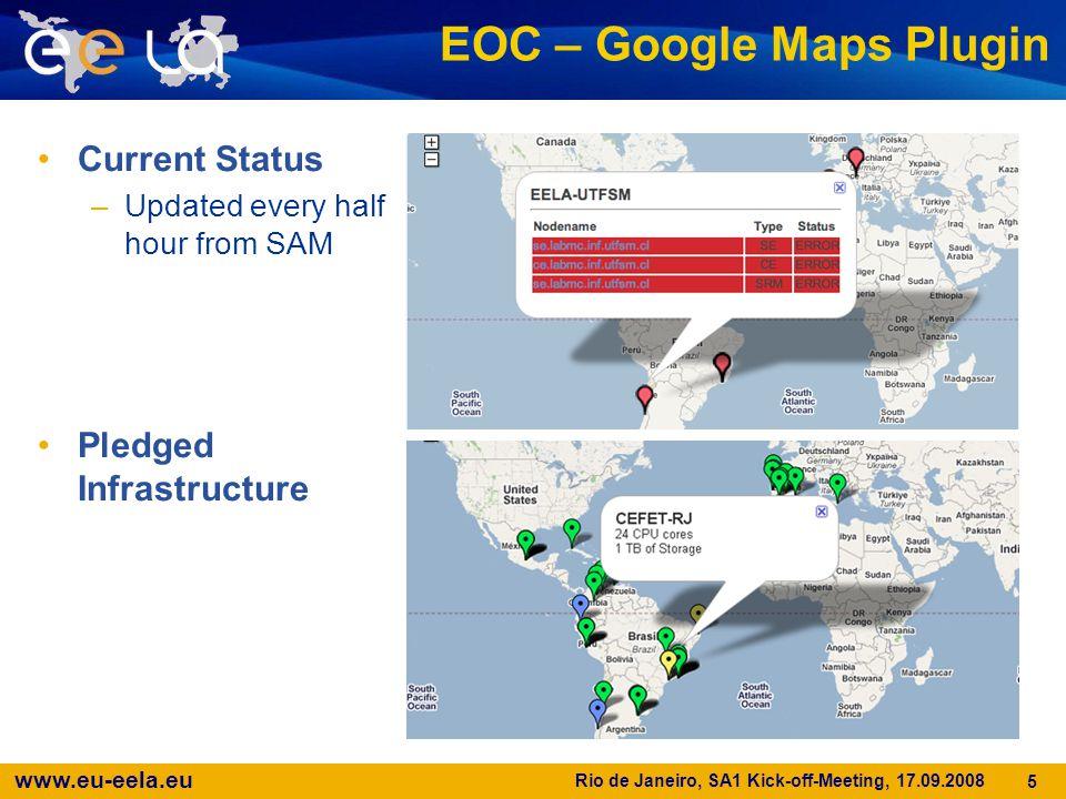 www.eu-eela.eu Rio de Janeiro, SA1 Kick-off-Meeting, 17.09.2008 5 EOC – Google Maps Plugin Current Status –Updated every half hour from SAM Pledged Infrastructure
