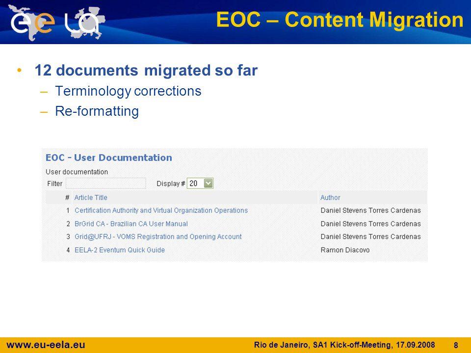 www.eu-eela.eu Rio de Janeiro, SA1 Kick-off-Meeting, 17.09.2008 8 EOC – Content Migration 12 documents migrated so far –Terminology corrections –Re-fo