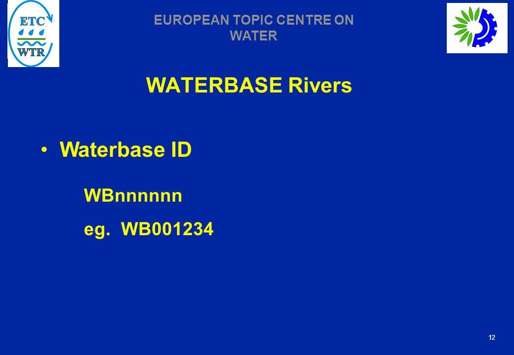 12 EUROPEAN TOPIC CENTRE ON WATER WATERBASE Rivers Waterbase ID WBnnnnnn eg. WB001234