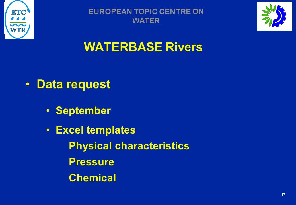 17 EUROPEAN TOPIC CENTRE ON WATER WATERBASE Rivers Data request September Excel templates Physical characteristics Pressure Chemical